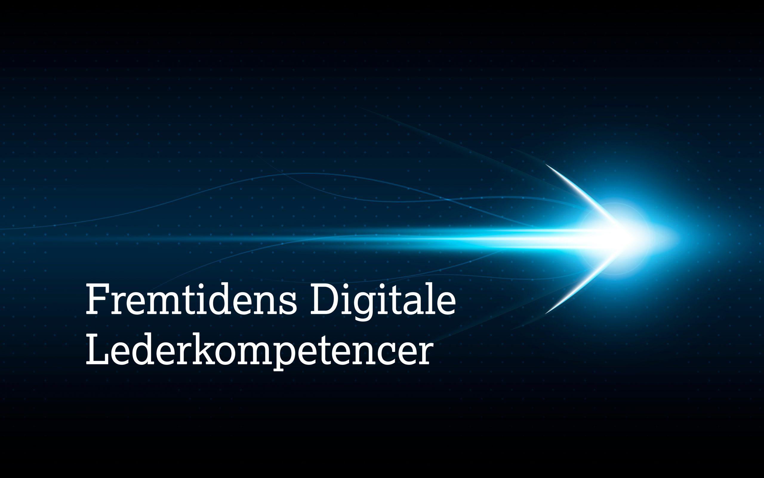 LEDELSE: Hvilke kvalifikationer er afgørende i fremtidens digitale organisationer?
